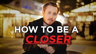 How To Be A Cl๐ser -- Todd's 3-Step Process