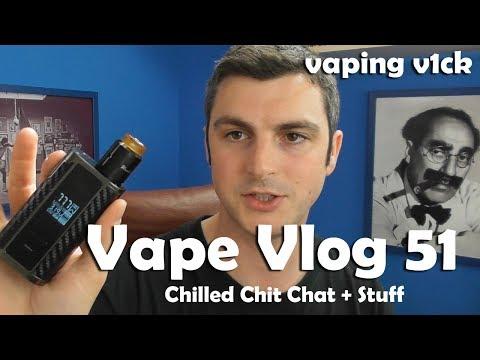 Vape VLOG #51 - 07/07/17 - Chilled Chat & Stuff
