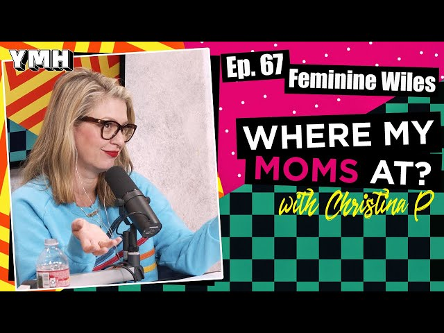 Ep. 67 Feminine Wiles | Where My Moms At Podcast