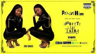 Zoe Grace Praise Him Audio.mp3