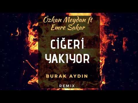 Özkan Meydan feat. Emre Şakar - Ciğeri Yakıyor ( Burak Aydın Remix )
