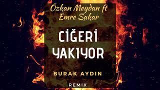 Özkan Meydan feat. Emre Şakar - Ciğeri Yakıyor ( Burak Aydın Remix ) Video