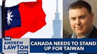 Canada Needs To Stand Up For Taiwan