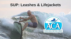 SUP: Leashes & Lifejackets - When to Wear, When Not to Wear