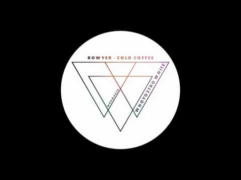 Bowyer - Cold Coffee (Original Mix)