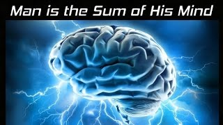 Man Is The Sum of His Mind - As a Man Thinketh - Law of Attraction