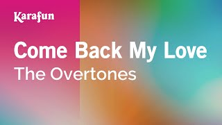 Video Karaoke Come Back My Love - The Overtones * download MP3, 3GP, MP4, WEBM, AVI, FLV Januari 2018
