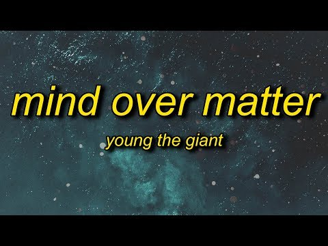 Young the Giant - Mind Over Matter (Lyrics) | and when the seasons change will you stand by me