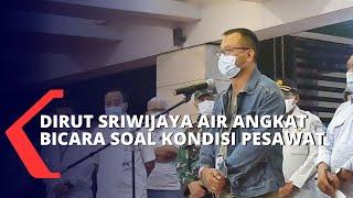 Dirut Sriwijaya Air Angkat Bicara Terkait Kondisi Pesawat Sebelum Terbang