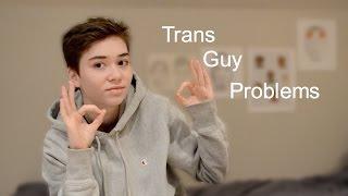 Trans Guy Problems