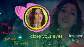 Tere Mere Song   3D Audio- Acoustics   NEETI MOHAN   Chef   Bollywood Songs