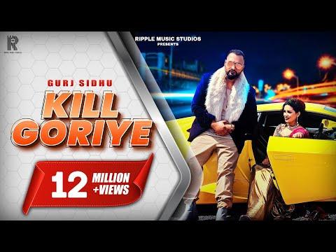 GURJ SIDHU | KILL GORIYE | OFFICIAL VIDEO | LATEST PUNJABI SONGS 2020 | RIPPLE MUSIC STUDIOS