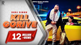 GURJ SIDHU | KILL GORIYE | OFFICIAL VIDEO | LATEST PUNJABI SONGS 2020 | RIPPLE MUSIC STUDIOS