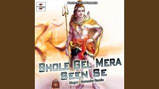 Bhole Gel Mera Seen Se