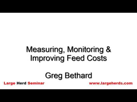 Measuring Monitoring & Improving Feed Costs by Greg Bethard