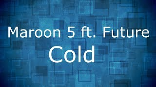 Maroon 5 - Cold ft. Future / Lyrics
