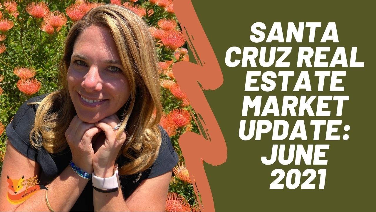 Santa Cruz Real Estate Market Update: June 2021