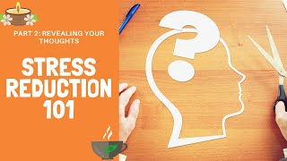 Stress Reduction 101. Part 2. Reveal Your Thoughts
