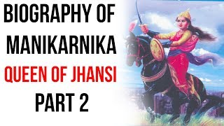 Biography of Rani Lakshmibai, The Queen of Jhansi & leader of the Indian Mutiny of 1857 Part 2