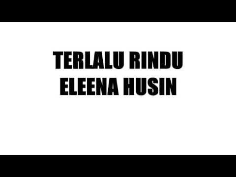 Terlalu rindu Eleena Husin