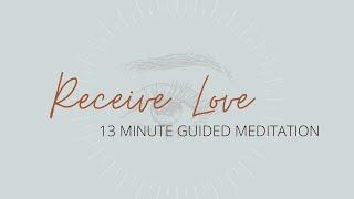 13 Minute Meditation: Receiving Love