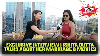 Exclusive Interview | Ishita Dutta | Talks About Her Marriage & Movies