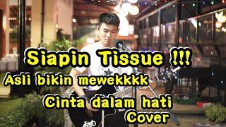 Download lagu SIAPIN TISSUE BIKIN MEWEK !!! CINTA DALAM HATI - UNGU COVER BY TRI SUAKA