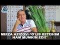 Mirza Azizov O Lib Ketishim Ham Mumkin Edi mp3