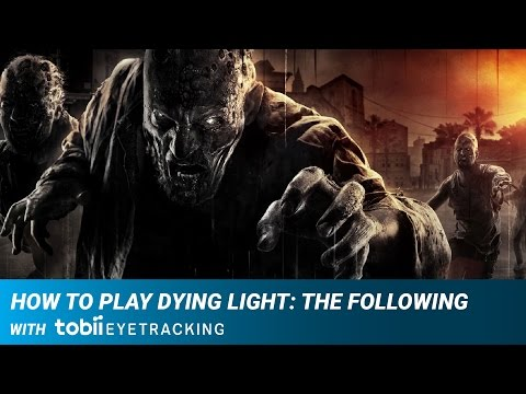 How To Play Dying Light with Tobii Eye Tracking