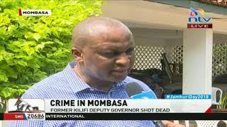 Crime in Mombasa: Former Kilifi deputy governor shot dead in Nyali