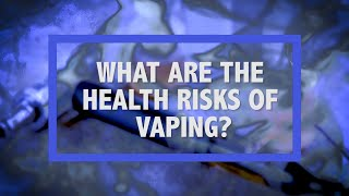 What Are the Health Risks of Vaping?