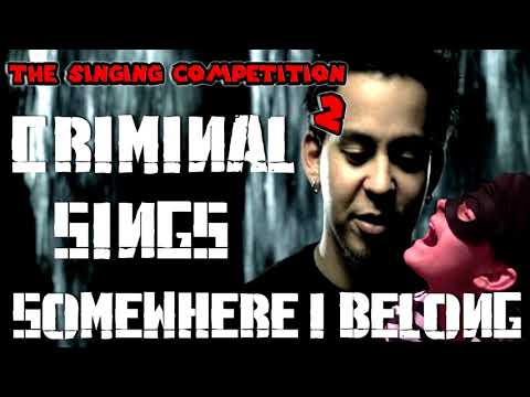 Somewhere I Belong - Linkin Park - Sung By The Criminal (Full)