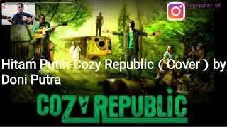 #Hitam Putih#Cozy Republik#Hitam Putih-Cozy Republic(Cover)by Doni Putra