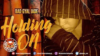 Bad Gyal Jade - Holding On - July 2019
