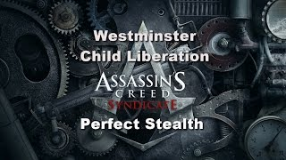 Assassin's Creed Syndicate - Perfect Stealth Westminster: Child Liberation!