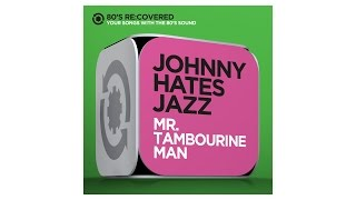 Mr. Tambourine Man - Originally by Bob Dylan - Johnny Hates Jazz -  80´s Re:Covered