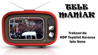 Trabzon'da HDP Teşkilat Kurarsa İşte Sonu