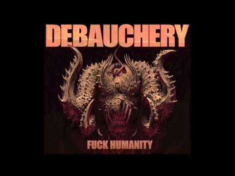 7. DEBAUCHERY -  FUCK HUMANITY ( FROM THE ALBUM FUCK HUMANITY / DEBAUCHERY 2015 )