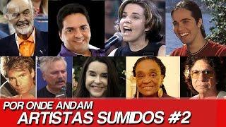 POR ONDE ANDAM ARTISTAS SUMIDOS? | POR ONDE ANDAM FAMOSOS SUMIDOS #2
