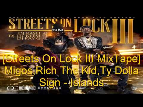 Migos Ft. Rich The Kid,Ty Dolla Sign - Islands [Streets On Lock 3 MixTape]