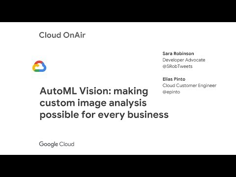 Cloud OnAir: AutoML vision: Making custom image analysis possible for every business