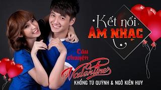 Câu chuyện Valentine - Ngô Kiến Huy & Khổng Tú Quỳnh | Câu Chuyện Âm Nhạc (Official)