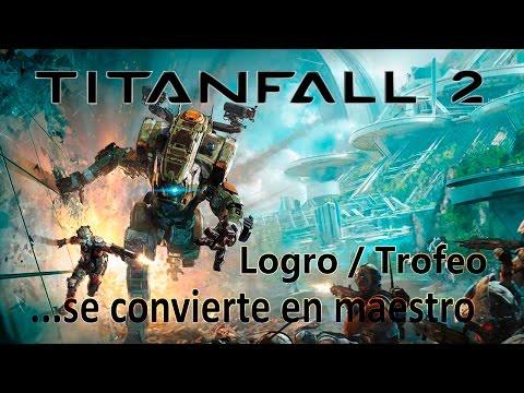 Titanfall 2 - Logro / Trofeo ...se convierte en maestro (...Becomes the Master)