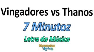 Baixar 7 Minutoz - Vingadores vs Thanos - Duelo de Titãs - Letra / Lyrics