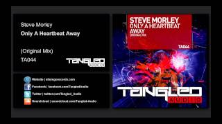 Steve Morley - Only A Heartbeat Away [Tangled Audio]