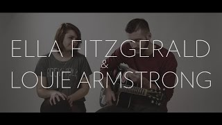 Ella Fitzgerald & Louis Armstrong -Dream a Little Dream of Me (cover) by Josh Schott and Emma Bedlin