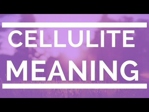 Cellulite Meaning | What Causes Cellulite | Cellulite Definition