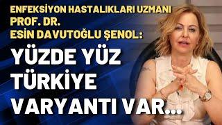 Enfeksiyon Hastalıkları Uzmanı Prof. Dr. Esin Davutoğlu Şenol: Yüzde yüz Türkiye
