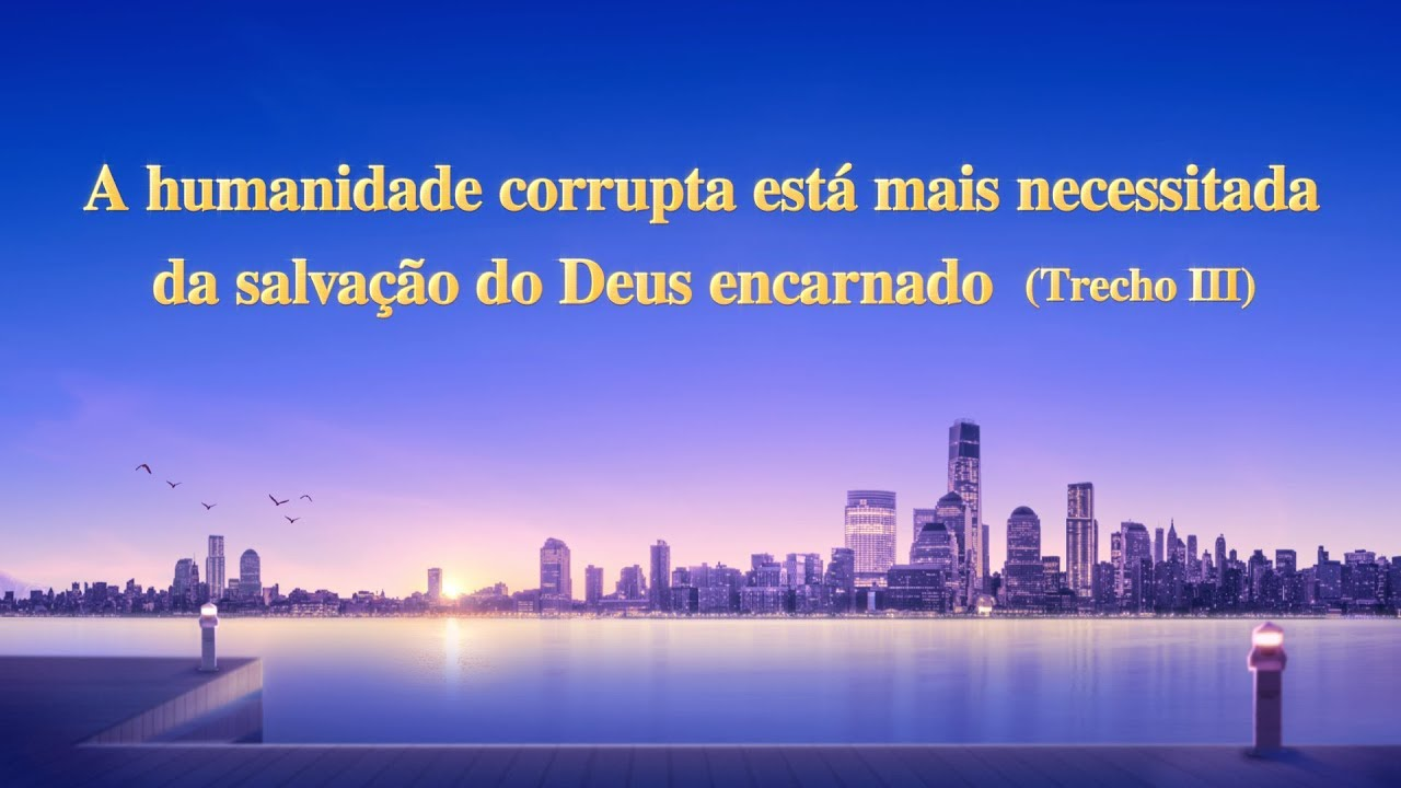 """A voz de Deus """"A humanidade corrupta está mais necessitada da salvação do Deus encarnado"""" (Trecho 3)"""
