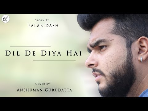 dil-de-diya-hai- -cover-by-anshuman-gurudatta- -trending-sad-song-video- -2k18